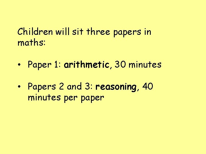 Children will sit three papers in maths: • Paper 1: arithmetic, 30 minutes •