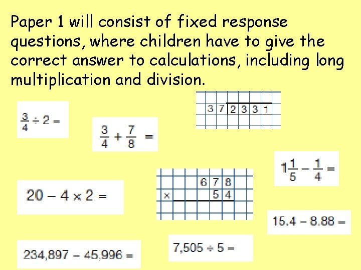 Paper 1 will consist of fixed response questions, where children have to give the