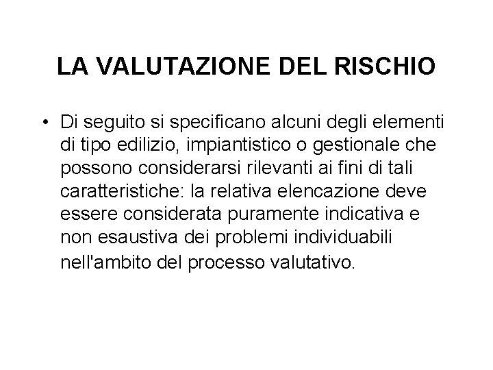 LA VALUTAZIONE DEL RISCHIO • Di seguito si specificano alcuni degli elementi di tipo