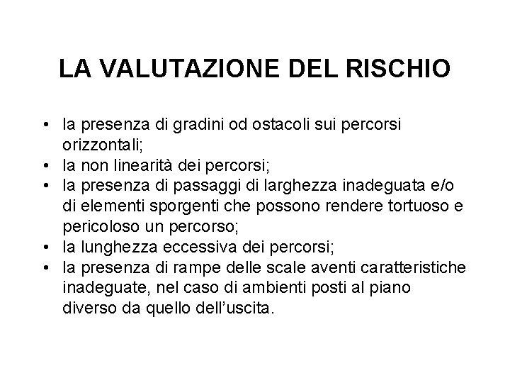 LA VALUTAZIONE DEL RISCHIO • la presenza di gradini od ostacoli sui percorsi orizzontali;