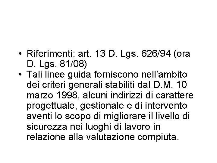 • Riferimenti: art. 13 D. Lgs. 626/94 (ora D. Lgs. 81/08) • Tali