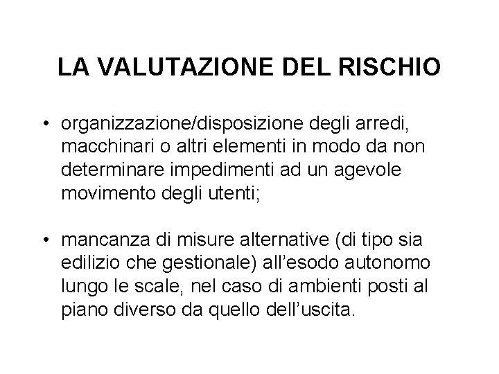 LA VALUTAZIONE DEL RISCHIO • organizzazione/disposizione degli arredi, macchinari o altri elementi in modo