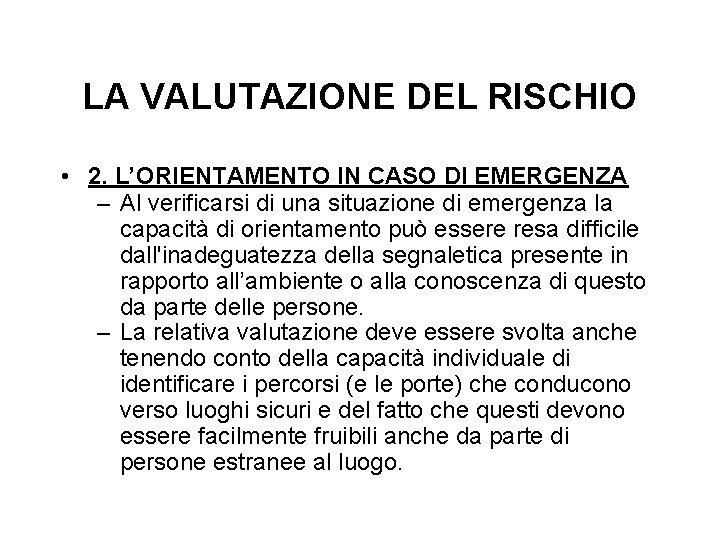 LA VALUTAZIONE DEL RISCHIO • 2. L'ORIENTAMENTO IN CASO DI EMERGENZA – Al verificarsi