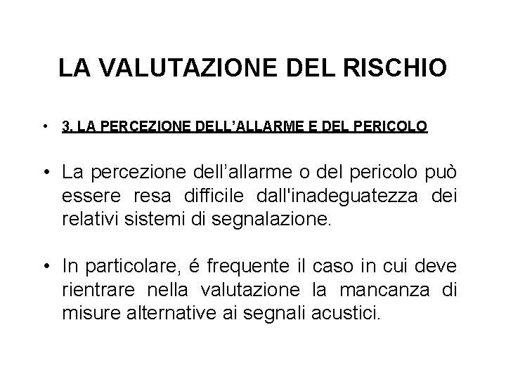 LA VALUTAZIONE DEL RISCHIO • 3. LA PERCEZIONE DELL'ALLARME E DEL PERICOLO • La