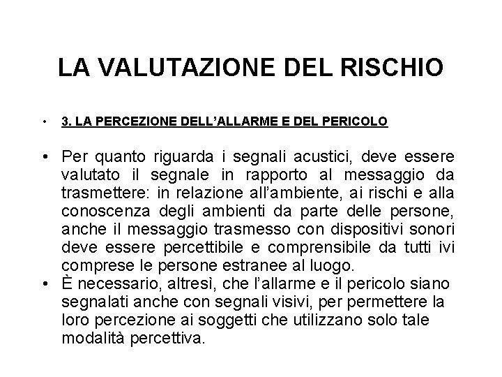 LA VALUTAZIONE DEL RISCHIO • 3. LA PERCEZIONE DELL'ALLARME E DEL PERICOLO • Per