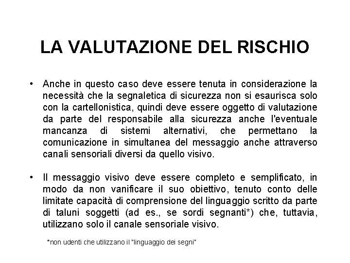 LA VALUTAZIONE DEL RISCHIO • Anche in questo caso deve essere tenuta in considerazione