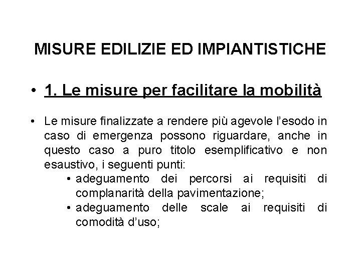 MISURE EDILIZIE ED IMPIANTISTICHE • 1. Le misure per facilitare la mobilità • Le