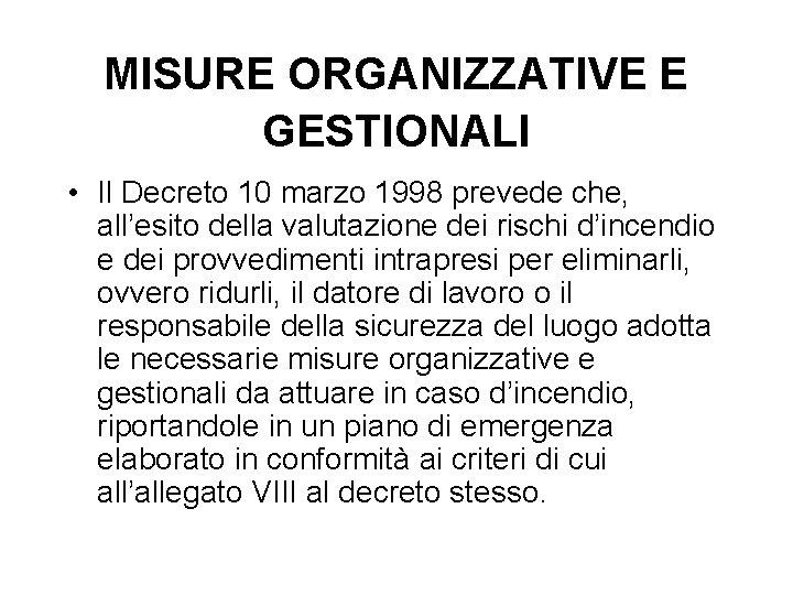 MISURE ORGANIZZATIVE E GESTIONALI • Il Decreto 10 marzo 1998 prevede che, all'esito della