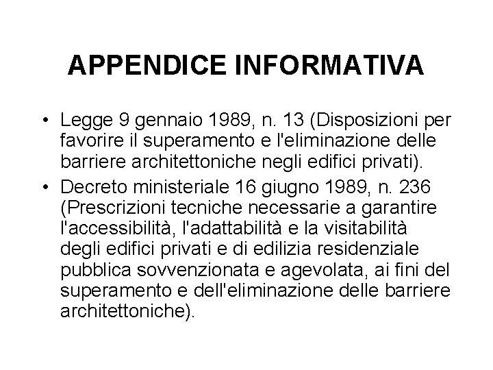 APPENDICE INFORMATIVA • Legge 9 gennaio 1989, n. 13 (Disposizioni per favorire il superamento