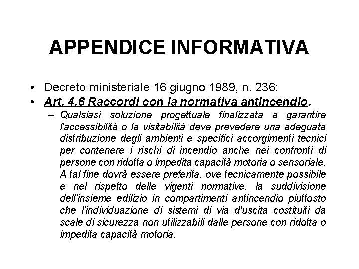 APPENDICE INFORMATIVA • Decreto ministeriale 16 giugno 1989, n. 236: • Art. 4. 6