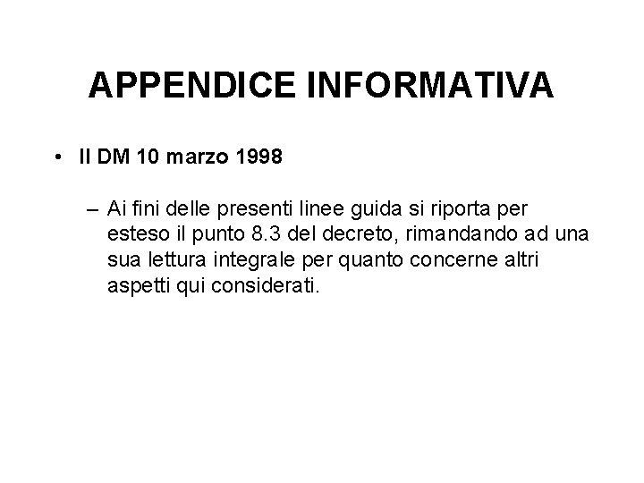 APPENDICE INFORMATIVA • Il DM 10 marzo 1998 – Ai fini delle presenti linee