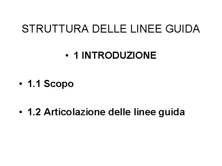 STRUTTURA DELLE LINEE GUIDA • 1 INTRODUZIONE • 1. 1 Scopo • 1. 2