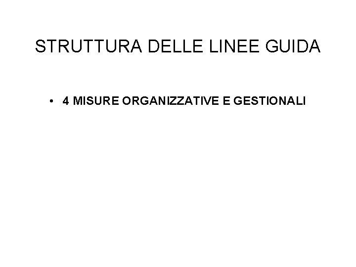 STRUTTURA DELLE LINEE GUIDA • 4 MISURE ORGANIZZATIVE E GESTIONALI