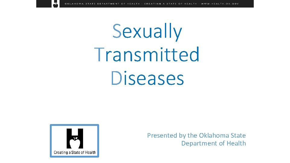 Sexually Transmitted Diseases Presented by the Oklahoma State Department of Health