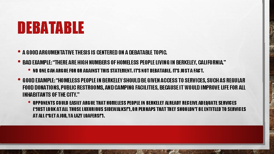 DEBATABLE • A GOOD ARGUMENTATIVE THESIS IS CENTERED ON A DEBATABLE TOPIC. • BAD