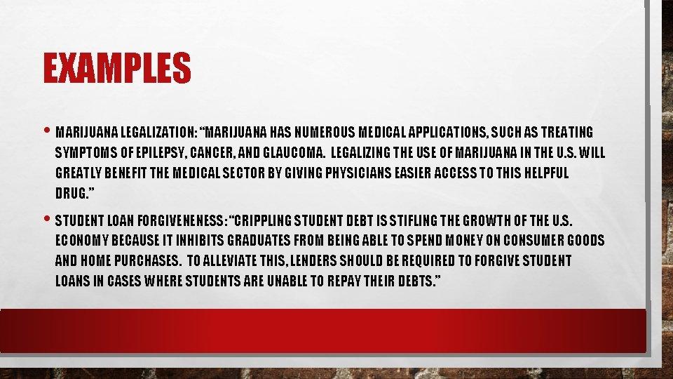 "EXAMPLES • MARIJUANA LEGALIZATION: ""MARIJUANA HAS NUMEROUS MEDICAL APPLICATIONS, SUCH AS TREATING SYMPTOMS OF"