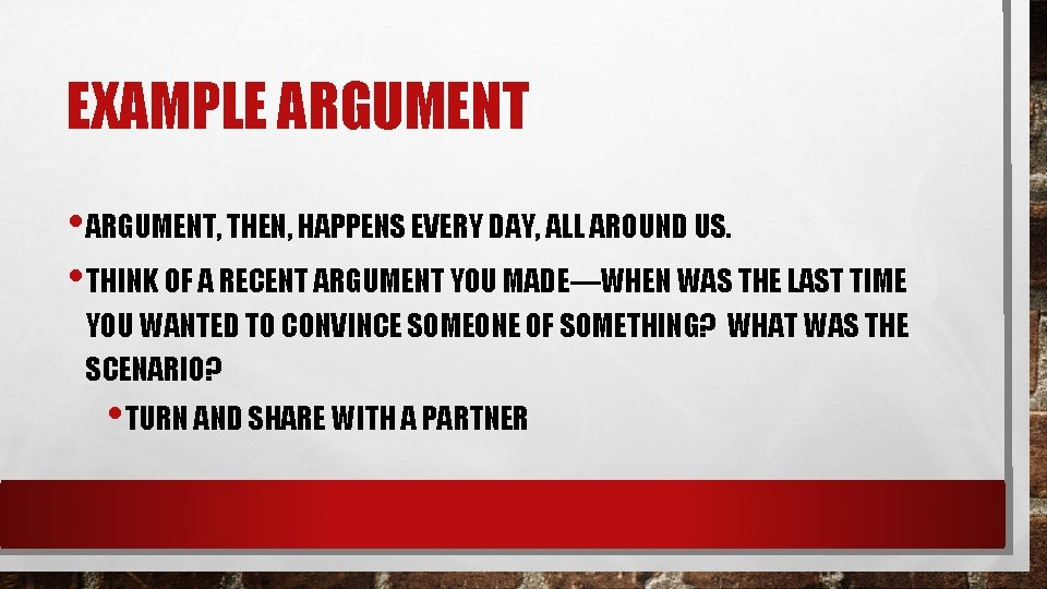 EXAMPLE ARGUMENT • ARGUMENT, THEN, HAPPENS EVERY DAY, ALL AROUND US. • THINK OF