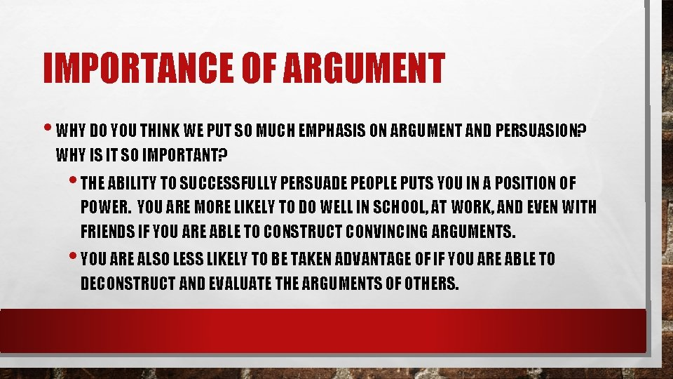 IMPORTANCE OF ARGUMENT • WHY DO YOU THINK WE PUT SO MUCH EMPHASIS ON
