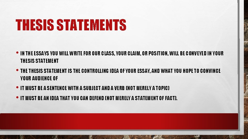 THESIS STATEMENTS • IN THE ESSAYS YOU WILL WRITE FOR OUR CLASS, YOUR CLAIM,