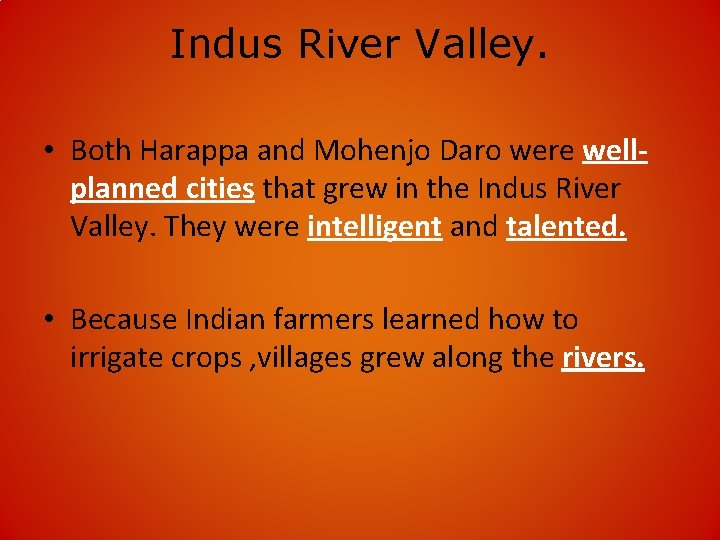 Indus River Valley. • Both Harappa and Mohenjo Daro were wellplanned cities that grew