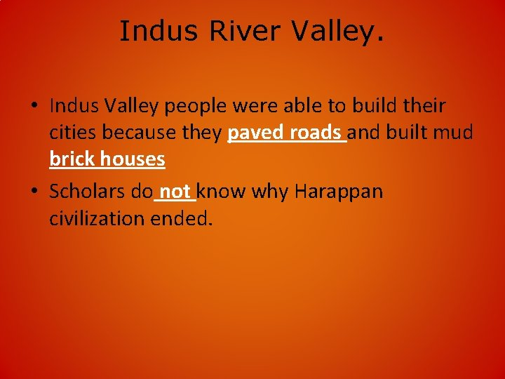 Indus River Valley. • Indus Valley people were able to build their cities because
