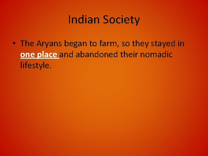 Indian Society • The Aryans began to farm, so they stayed in one place