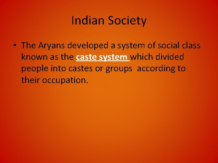 Indian Society • The Aryans developed a system of social class known as the