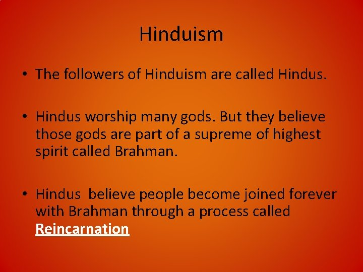 Hinduism • The followers of Hinduism are called Hindus. • Hindus worship many gods.