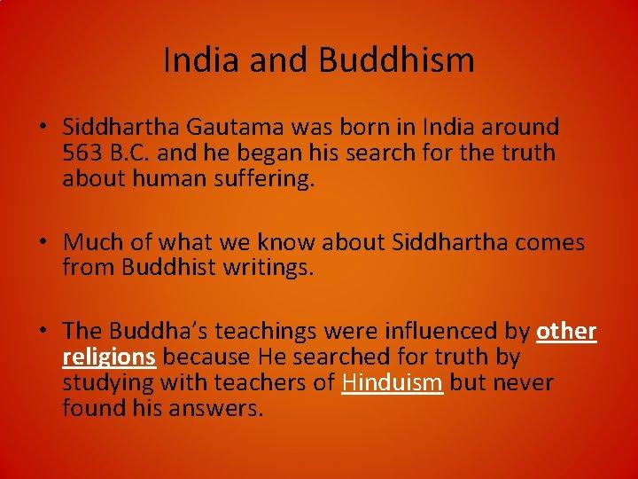 India and Buddhism • Siddhartha Gautama was born in India around 563 B. C.