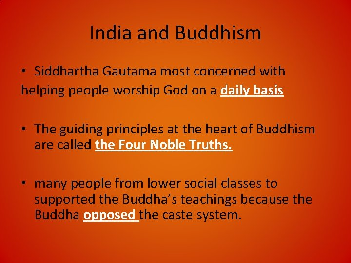 India and Buddhism • Siddhartha Gautama most concerned with helping people worship God on