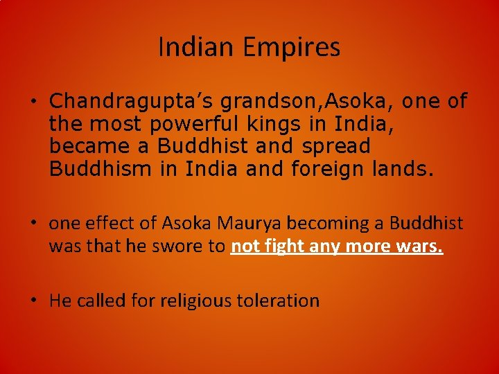 Indian Empires • Chandragupta's grandson, Asoka, one of the most powerful kings in India,