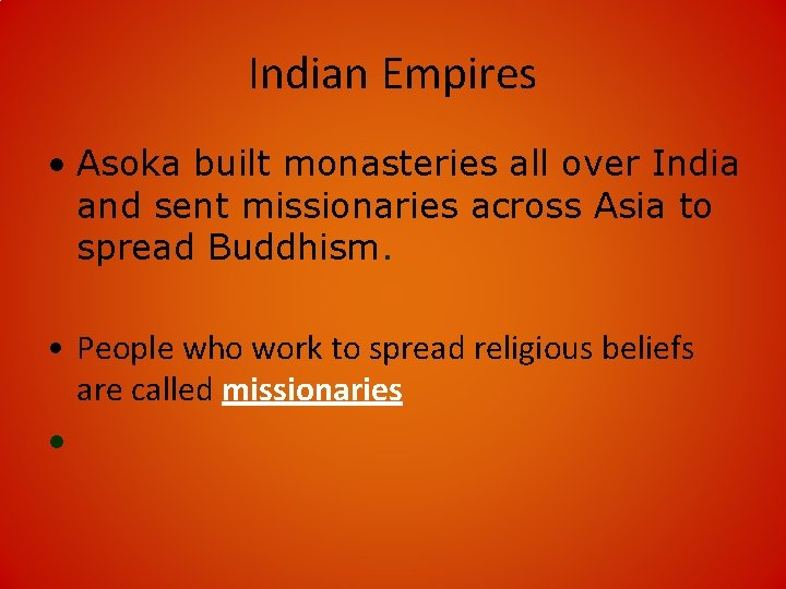 Indian Empires • Asoka built monasteries all over India and sent missionaries across Asia
