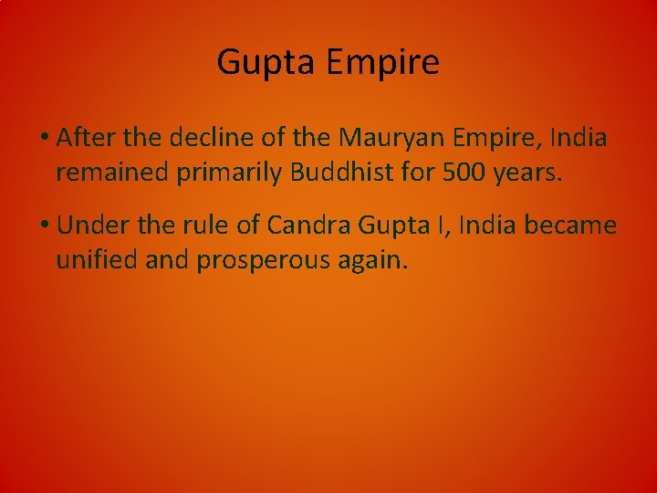 Gupta Empire • After the decline of the Mauryan Empire, India remained primarily Buddhist