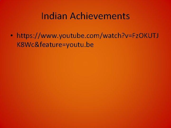 Indian Achievements • https: //www. youtube. com/watch? v=Fz. OKUTJ K 8 Wc&feature=youtu. be