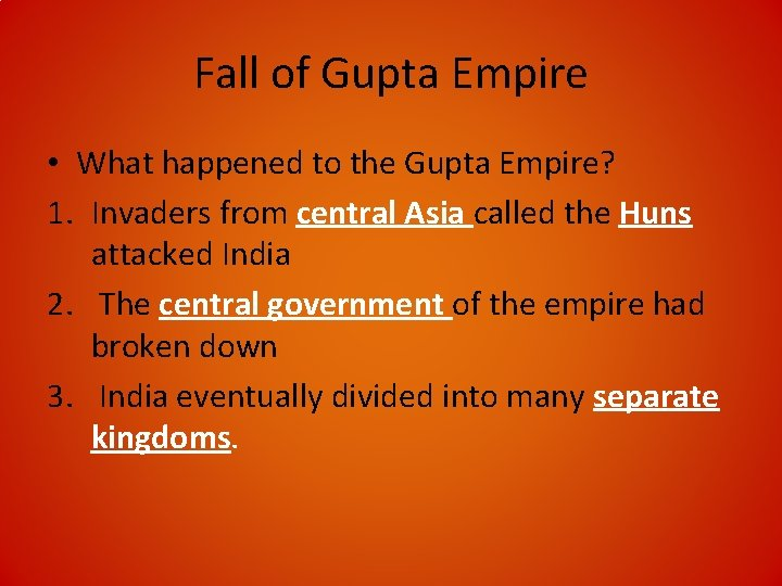 Fall of Gupta Empire • What happened to the Gupta Empire? 1. Invaders from