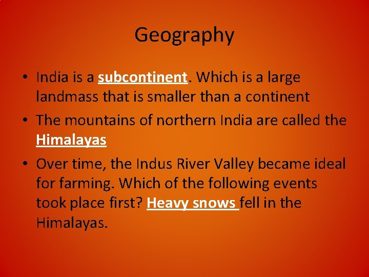 Geography • India is a subcontinent. Which is a large landmass that is smaller