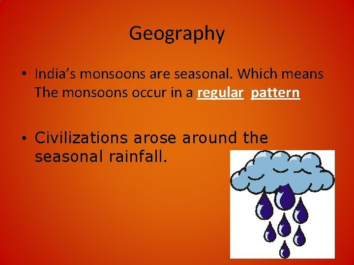 Geography • India's monsoons are seasonal. Which means The monsoons occur in a regular
