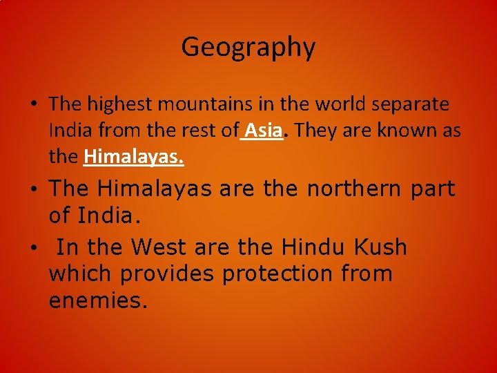 Geography • The highest mountains in the world separate India from the rest of