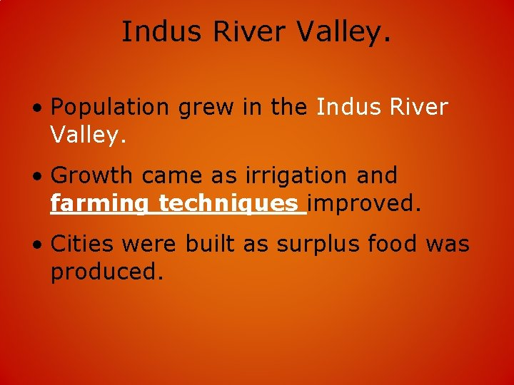 Indus River Valley. • Population grew in the Indus River Valley. • Growth came