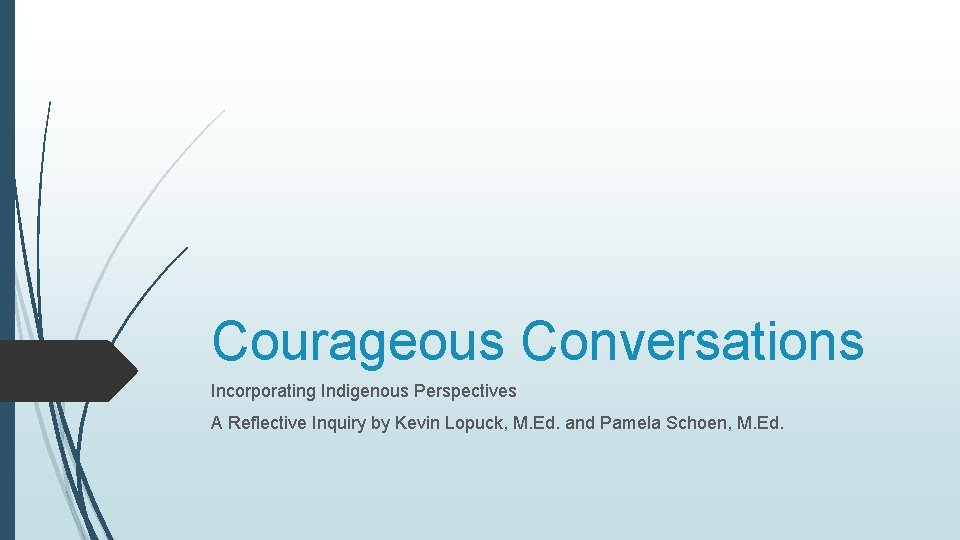 Courageous Conversations Incorporating Indigenous Perspectives A Reflective Inquiry by Kevin Lopuck, M. Ed. and