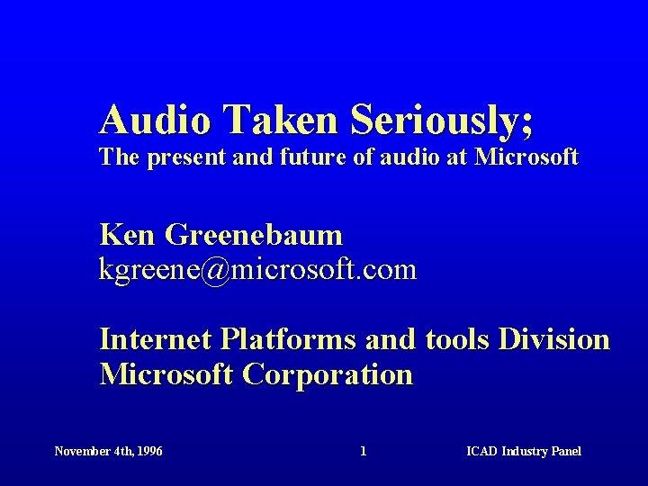 Audio Taken Seriously; The present and future of audio at Microsoft Ken Greenebaum kgreene@microsoft.