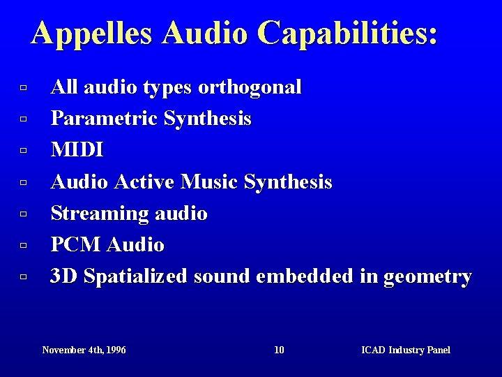 Appelles Audio Capabilities: ù ù ù ù All audio types orthogonal Parametric Synthesis MIDI