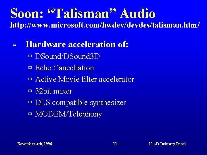 "Soon: ""Talisman"" Audio http: //www. microsoft. com/hwdev/devdes/talisman. htm/ ù Hardware acceleration of: ù ù"