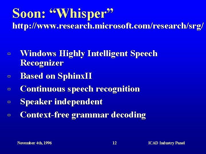 "Soon: ""Whisper"" http: //www. research. microsoft. com/research/srg/ ù ù ù Windows Highly Intelligent Speech"