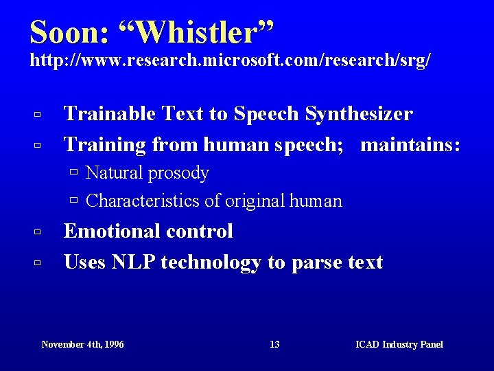 """Soon: """"Whistler"""" http: //www. research. microsoft. com/research/srg/ ù ù Trainable Text to Speech Synthesizer"""
