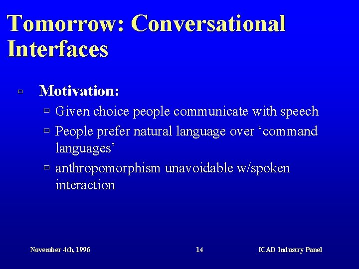 Tomorrow: Conversational Interfaces ù Motivation: ù Given choice people communicate with speech ù People