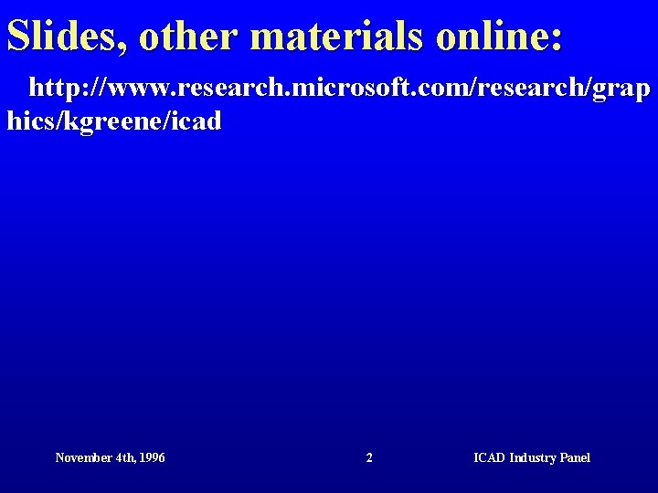 Slides, other materials online: http: //www. research. microsoft. com/research/grap hics/kgreene/icad November 4 th, 1996