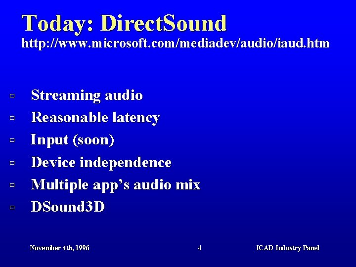 Today: Direct. Sound http: //www. microsoft. com/mediadev/audio/iaud. htm ù ù ù Streaming audio Reasonable