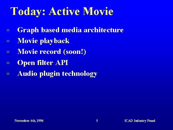 Today: Active Movie ù ù ù Graph based media architecture Movie playback Movie record