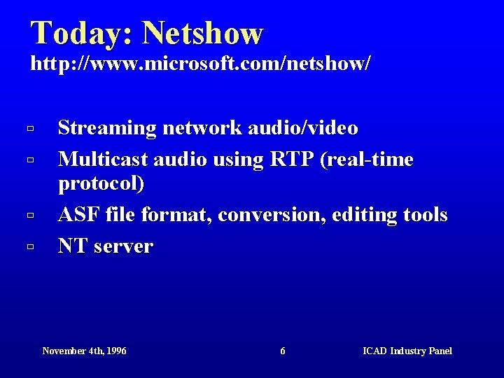 Today: Netshow http: //www. microsoft. com/netshow/ ù ù Streaming network audio/video Multicast audio using